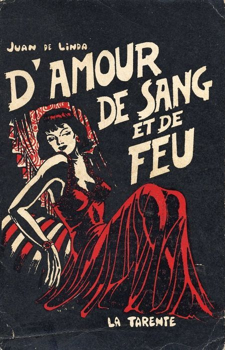 "Juan De Linda's ""D'Amour de Sang et de Feu"" French pulp, 1940's via hollyhocksandtulips. It's badly translated as  ""On the Love of Blood and Fire"" by me+Google."