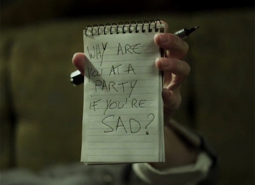 "More like, ""Why are you sad if you're at a party?"""