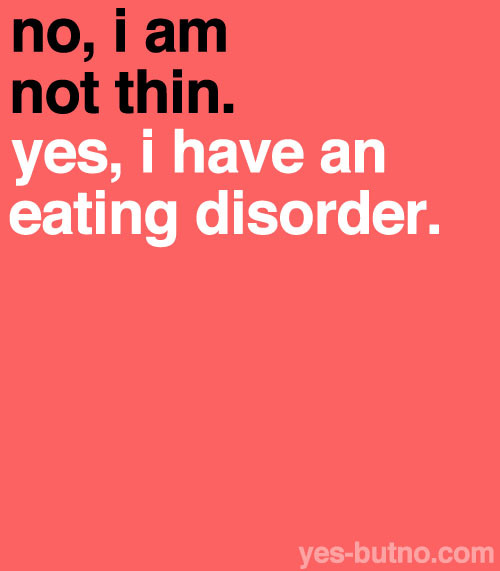 Anorexia and bulimia are not the only eating disorders (though people with those eating disorders also might not be thin). Sometimes it isn't physically obvious when someone has an eating disorder. Their eating disorder could be a mindset, or an unhealthy eating habit. Just because someone doesn't look like they're unhealthily thin does not mean that they're not suffering from an eating disorder as well. Here is a list of eating disorders.This may not apply to a lot of people or people may not necessarily want to reblog this, but I wanted to make this post just to spread awareness!