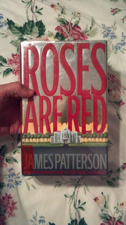 "Roses Are Red by James Patterson I didn't stop reading, so relax, tough guys. James Patterson is a teflon monolith, a critic-proof Genre Plot Machine, a man who, like the underground river of the dead, flows. This New York Times Magazine profile about him says this:   Since 2006, one out of every 17 novels bought in the United States was written by James Patterson. […] According to Forbes magazine, Patterson earned Hachette about $500 million over the last two years. Hachette disputes the accuracy of these numbers but wouldn't provide me with different ones. Regardless, it seems safe to assume that Patterson, who puts out more best sellers in any given year than many publishing houses, is responsible for a meaningful portion of the company's annual revenues. ""I like to say that Jim is the rock on which we build this company,"" David Young told me in his office one recent morning. […] What is perhaps most remarkable about the Patterson empire is the sheer volume of books it produces. The nine hardcovers a year are really only the beginning. Nearly all of those books are published a second and third time, first as traditional paperbacks, then as pocket-size, mass-market paperbacks. ""Scarcely a week goes by when we aren't publishing something by James Patterson,"" Young told me, only half-joking.  This is the seventh Alex Cross novel, Patterson's most popular series. I didn't read the first six. This was my first Cross but third JP novel. I tried to parachute in and get my bearings. Cross is a Washington D.C. police detective with a psychology PhD from John Hopkins, although I didn't really see that degree utilized in this particular novel. He's got cute kids and lady troubles/successes. The book introduces the reader to the Mastermind, who is a broad strokes, radically (RADICALLY) uninteresting version of the I'm-A-Brilliant-Serial-Killer-And-In-My-Messages-I-Prove-I'm-Always-Watching-You-Because-Why-Not?-I-Am-Perfect-At-Crime character. The Mastermind robs a bunch of banks using a variety of criminal crews, staying omnipotent and well behind the scenes. He also has sex with dead bodies sometimes.  The book is terminally vile, mostly because Detective Cross is so terminally good and the Mastermind is so terminally bad. The bodies pile up, Cross can't figure it out, and it's pretty depressing how successful the Mastermind is at robbing whoever he wants and killing whoever he wants and then sometimes having sex with the dead bodies. He might as well be an earthbound god, and the source/logic of his divine power is hidden from the reader until literally the final line of the book. And then the answer is in italics.  But it's also blissful in its own way. I get why it's good. It reads like a dozen blockbuster movie synopses told in feverish, cut-up micro-chapters (the book has hundreds of chapters) with the only synchronicity coming from Patterson's conductor-like ability to swell the strings all at the same time. In that way, it is virtuosic. It sort of moves like a souped-up dream written by committee by a group of people I think are well-meaning but part of the problem. Kid in the hospital? Killer on the loose? Ex-wife sighin' over the phone? Why not all at once from a smart, bland man with a good, honest heart? I admire this novel like I do a car, or a motorcycle, meaning: not very well. Sayonara, James Patterson. I think your commercials rule."