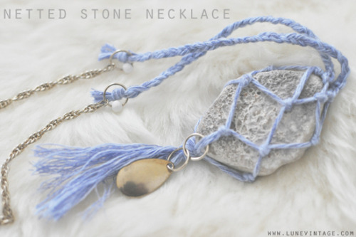 truebluemeandyou:  DIY Lune's Netted Stone Necklace. One of the comments suggested sea glass. Tutorial at Lune Blog here.