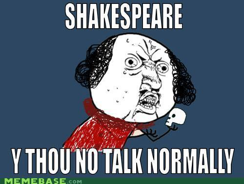 Shakespeare… Y thou no talk normally??1?