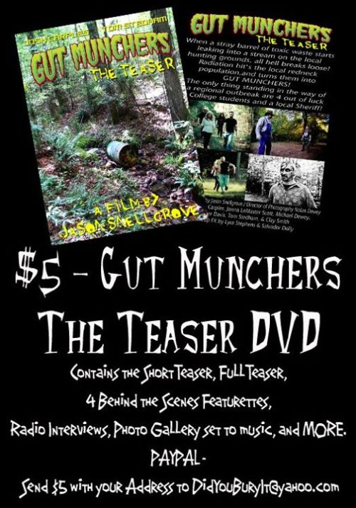 Gut Munchers, a zombie film being produced by our sister agency Did You Bury It? Productions, is raising money for the film by selling DVDs of the original teaser. Five dollars gets you the short and long versions of the teaser, behind-the-scenes footage, photos and more.