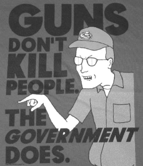 Guns don't kill people. The government does.
