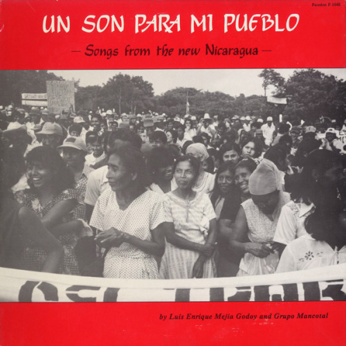 Nicaraguan legend Luis Enrique Mejia Godoy's 1981 album, Un Son para mi Pueblo [Songs from the new Nicaragua], featuring his group Mancotal. Download here.