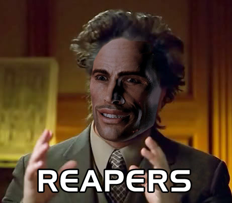 I'm not saying it's Reapers, but it's Reapers. I just spit my non-existent drink.