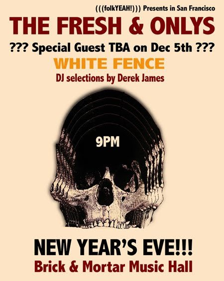 OMG NYE: The Fresh & Only, surprise guest, and WHITE FENCE. Just announced. This is gonna sell out in a hot second, get your tickets now. - Pedro
