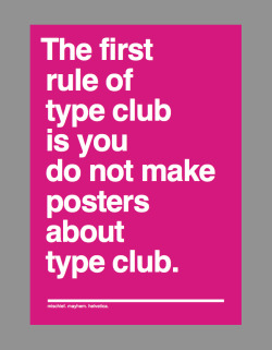 designcloud:  And if this is your first night at type club: you have to type. Another corporate motivational poster featuring a reconstructed pop culture quotation. Magenta on A3.