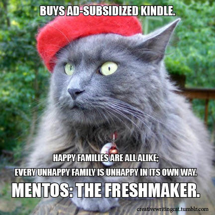 Mentos: the freshmaker.   More about ad-subsidized Kindles: http://www.inc.com/tech-blog/yuck-ad-subsidized-kindles.html
