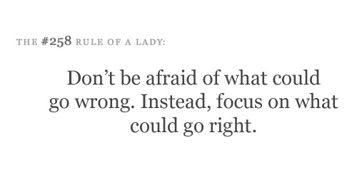 Dont be afraid of what could go wrong. Instead, focus on what could go right. photo 1