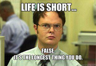 Life isn't really as short as people make it sound.