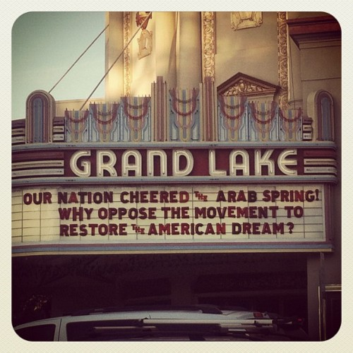 wanderinghome:  Grand Lake Theater Marquee #occupyoakland #ows #oo #americandream (Taken with Instagram at Grand Lake Theater)  This is my Town :)  Oakland Love.