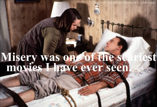 """Misery was one of the scariest movies I have ever seen."""