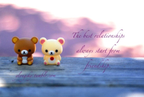 The best relationships always start from friendship.