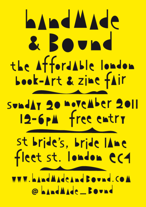 Calling all London-dwellers! The annual Handmade and Bound Book Fair 2011 is this Sunday at: St Bride Foundation, Bride Lane, Fleet Street, London EC4Y 8EQ. Handmade & Bound is an independent fair with affordable, handmade artists' books, comics, zines and more! Hopefully see some of you there ;)