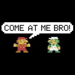 insanelygaming:  Come at me Bro - by xldesign Available on RedBubble