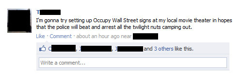 "#OWS #Twilight #lol #BreakingDawn ""I'm going to try setting up Occupy Wall Street signs at my local movie theater in hopes that police will beat and arrest all the twilight nuts who, camping out"""