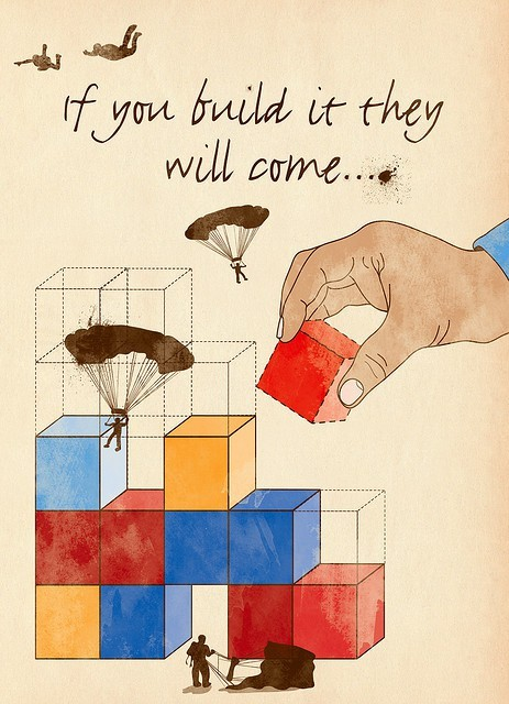 If you build, they will come. - By Hi Ni