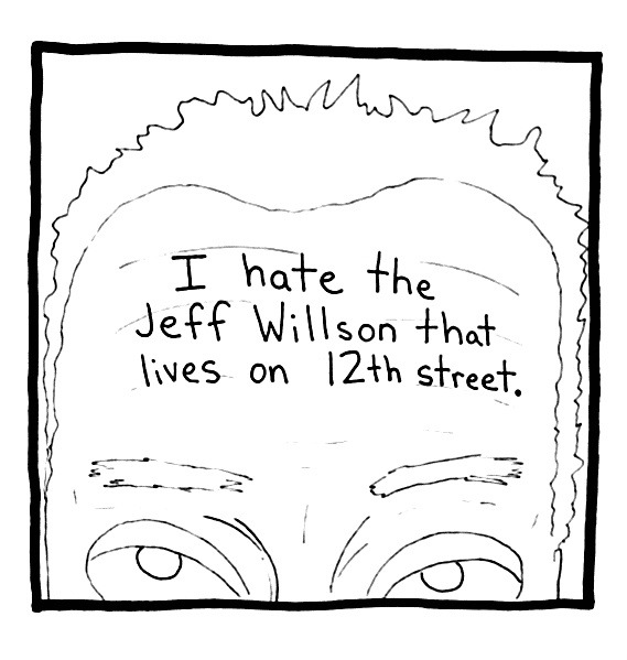 I Hate the Jeff Willson that lives on 12th St.