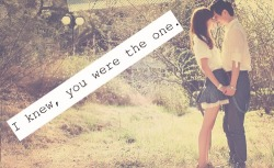 babyiknowitslove:  You were the one. ♥