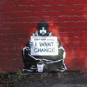 "occupyottawa:  labl-vt:  Banksy!  ""keep your coins, I want change!"""
