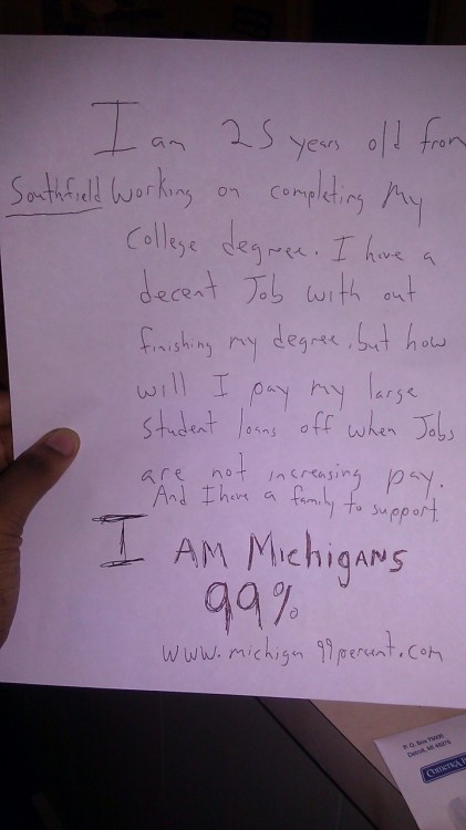 I am 25 years old from Southfield working on completing my college degree.  I have a decent job with out finishing my degree, but how will I pay my large student loans off when Jobs are not increasing pay.  And I have a family to support.