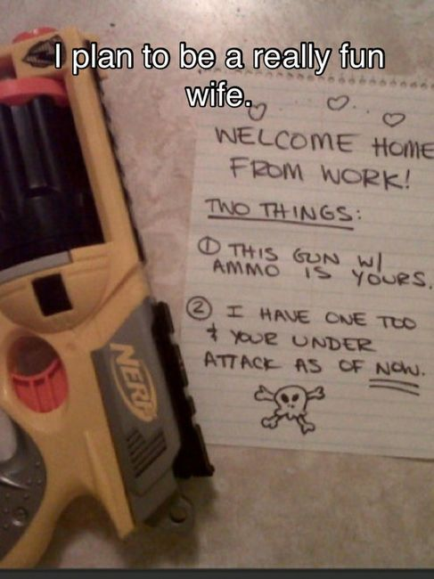 whatthefuckcakes:  things I hope for one day.  Dream wife. Also, it annoys me that she wrote 'your' instead of 'you're' Also also, I have two of those guns. They are fun.