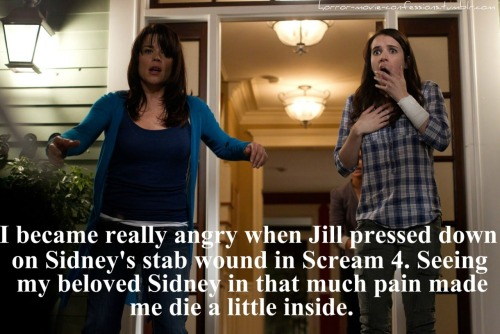 """I became really angry when Jill pressed down on Sidney's stab wound in Scream 4. Seeing my beloved Sidney in that much pain made me die a little inside."""