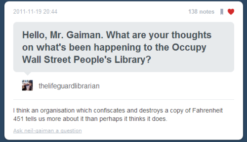 neil-gaiman:  It seems very strange to reblog someone reblogging me, but people have asked me to, as when I answer questions directly, as I did here, on Tumblr it's not rebloggable (I wonder why not). Anyway. Here's what I said earlier today, in rebloggable form. kamidoodles:  Because we need a rebloggable version for those not following Neil Gaiman.Original »here«