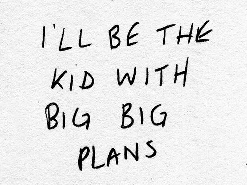 tee-two:  I am the kid with the big big plans