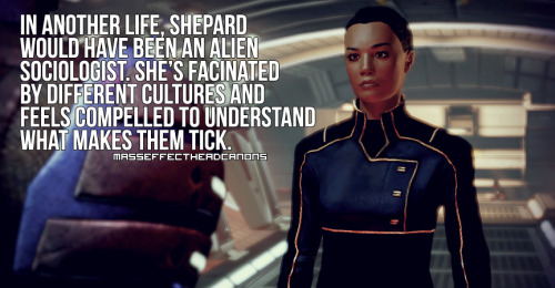 "masseffectheadcanons:  ""In another life, Shepard would have been an alien sociologist.  She's fascinated by different cultures and feels compelled to understand what makes them tick."" Image made and submitted by masterwaffle."