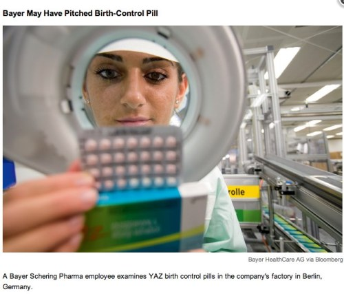"BAYER MAY HAVE TOUTED BIRTH-CONTROL PILLS FOR UNAPPROVED USE, E-MAILS SHOW  Units of Bayer AG (BAYN), Germany's largest drugmaker, may have sought to market the Yasmin family of birth- control pills for unapproved uses and misled women about the health risks the drug posed, according to company e-mails. Bayer unit officials discussed promoting the contraceptive known as Yaz, a spinoff of Yasmin, for treatment of all types of premenstrual syndrome, according to company files provided to lawyers for women suing Bayer. U.S. regulators approved Yaz only for the most severe form of PMS. Salespeople for Bayer unit Berlex Laboratories Inc., acquired in the 2006 purchase of Schering AG, received an e-mail that year from a company official citing a Woman's Day magazine article about Yaz.  ""This article is a nice way of using YAZ for PMS treatment instead of just focusing on the specific"" class of women battling premenstrual dysphoric disorder, the most severe form of PMS, wrote Matt Sample, a Berlex sales consultant, according to a copy of the e-mail produced as evidence. The message and other internal company files were disclosed as part of litigation claiming the drug caused blood clots, heart attacks and strokes. Bayer faces more than 10,000 lawsuits over injuries allegedly caused by the contraceptives. Lawyers suing the drugmaker cited Food and Drug Administration reports of at least 50 deaths tied to the pills from 2004 to 2008. 'Safe and Effective' ""Bayer's oral contraceptives have been and continue to be extensively studied worldwide and are safe and effective when used as directed and according to product labeling,"" said Rose Talarico, a U.S.-based spokeswoman for the company, in an e- mail. She declined to comment further on the litigation. Bayer's contraceptives generated $1.58 billion (1.17 billion euros) in sales last year, making them the company's biggest-selling drugs after Betaseron, a multiple sclerosis medication. The contraceptives, which contain the hormone drospirenone, have been the focus of regulators who question their safety. Last month, the FDA warned that women taking the pills were 74 percent more likely to suffer blood clots than women on other low-estrogen contraceptives. The FDA examined data on 835,826 women who took pills containing the hormone, including Bayer's Yasmin line of birth-control pills, according to the FDA report. The agency has set a Dec. 8 hearing to discuss the findings. Off-Label Marketing Besides the off-label marketing allegations, attorneys for women suing Bayer alleged internal company files show Berlex and Schering officials withheld some information from patients, doctors and regulators about the drug's risk for blood-clots. The lawyers also claim in court filings that company officials wrongfully touted Yasmin and Yaz to be just as safe as rival birth-control pills. The drugmaker and its units ""sacrificed women's health in its rush for profit and they continue to do so every day,"" said Paul Pennock, a New York-based lawyer representing women suing over the contraceptives. In January, Bayer is scheduled to face the first trials of lawsuits in which Yaz and Yasmin are alleged to have caused blood clots, which can lead to heart attacks and strokes. The trials are to take place in Illinois and Pennsylvania. Bayer fell 1.01 euros, or 2.2 percent, to 45.25 euros at 2:03 p.m. in Frankfurt trading. Bayer turned over Sample's e-mail and other documents obtained by Bloomberg News to the plaintiffs' lawyers as part of discovery, or the pre-trial exchange of evidence and information, in the consolidated Yaz cases. Not Approved The lawyers contend Sample's e-mail about the Woman's Day article amounts to an effort to have Yaz promoted for a use not approved by the FDA. Under U.S. law, a doctor can prescribe a medicine for any condition, as long as it's licensed by the FDA and proven safe and effective. Drug companies, however, aren't allowed to promote a drug for uses other than those approved by the regulator. In the e-mail, Sample encourages Berlex's sales representatives to use the article to ask doctors ""what percentage of your patient population suffers from"" symptoms common to PMS, versus the more severe form of the disorder, and to seek information on ""what they think the impact of Yaz will be."" The women's lawyers also rely on a May 2002 e-mail from Kimberly Schillace, then a Berlex executive, about a contract with Dr. Judith Reichman, a Los Angeles-based gynecologist who writes a blog about women's health issues. A copy of the e-mail was included in the litigation discovery files. Yasmin Marketing The attorneys contend the e-mail supports their arguments that the drugmaker sought to market the Yasmin line of contraceptives for unapproved uses. In the e-mail, Schillace noted that she spoke with Reichman, who appeared regularly on NBC's ""Today"" show as a contributor on women's health. ""She definitely will mention the off-label benefits of our products,"" Schillace said, according to the copy of the e-mail. ""Attached please find the contract,"" the e-mail states. The message doesn't contain details of the agreement. Sample couldn't be immediately reached for comment. It is unclear whether he is employed by Bayer, which didn't respond to requests for comment on his status. Schillace, referred to in a 2006 Schering press release as Kimberly Schillace Wix, declined to comment, saying only she is no longer with Bayer. 'May Be Helpful' Reichman noted in a November 2003 MSNBC.com article that some studies showed Berlex's Yasmin ""may be helpful in diminishing PMS-like symptoms."" In her 2005 book, ""Slow Your Clock Down,"" Reichman wrote that Yasmin may help women with PMS-related symptoms such as ""fluid accumulation and bloat,"" or with depression. The FDA approved Yasmin only as a contraceptive. The regulator hasn't cleared it as a treatment for any form of PMS or other ailments, according to the agency's website. Reichman didn't return calls seeking comment on the e-mail. The FDA said Bayer made misleading claims about Yaz in television advertising, which prompted the drugmaker to spend $20 million on corrective spots. U.S. regulators said in 2008 that Bayer overstated the pill's effectiveness and minimized ""serious risks associated"" with it in two 60-second television ads. The regulator said the spots misled viewers about approved uses for the drug. FDA officials ordered the company to pull the ads. The following year, Bayer agreed to run new ads stating Yaz hadn't been approved as a treatment for all forms of PMS or acne as part of a settlement of a claims brought by 27 U.S. state attorneys general. Oral Contraceptives Nearly 12 million women in the U.S. and more than 100 million women worldwide use oral contraceptives, Scott Monroe, an FDA official, said last year. Bayer bought Schering, then a rival German drugmaker, and its New Jersey-based Berlex unit for $21.8 billion to acquire the Yasmin line of contraceptives and Bataseron. North American revenue from the birth-control pills has fallen as the pharmaceutical company, based in Leverkusen, faces competition from generics made by Teva Pharmaceutical Industries Ltd. (TEVA) The first trial over the pills is to start Jan. 9 in federal court in East St. Louis, Illinois. The plaintiff, Kerry Sims of Belleview, Illinois, contends she developed a blood clot and a lung disorder after taking Bayer's medicine in July 2008. 'Adverse Events' Bayer ""denies that any of the plaintiff's alleged injuries were caused by Yas and/or Yasmin,"" the company said in a Nov. 16 filing in the suit. ""The labeling for Yaz and Yasmin provides appropriate warnings regarding the risks."" ""All birth control pills approved for use in the U.S. are associated with reports of adverse events, including death,"" lawyers for the company said. About 10,400 suits have been filed over injuries allegedly caused by the contraceptives, Bayer officials said last month in a filing with the U.S. Securities and Exchange Commission. Some of the cases have been consolidated before U.S. District Judge David Herndon in East St. Louis. The FDA scheduled its December hearing on drospirenone- laden contraceptives, such as the Yasmin line, because of ""the conflicting nature of the findings from six published studies evaluating this risk,"" the agency said in September. 'Benefits and Risks' The FDA advisory committee will discuss ""the benefits and risks"" of contraceptives such as Yasmin and Yaz ""in light of the emerging safety concern that the risk of venous thromboembolism (blood clots that can break loose and move within the circulatory system) associated with use of these products may be higher compared to oral contraceptives that contain the progestin, levonorgestrel,"" Morgan Liscinsky, an FDA spokeswoman, said in a Nov. 18 e-mailed statement. Plaintiffs' lawyers said company-sponsored studies downplayed potential side effects. A Schering-sponsored study of 58,684 women using contraceptives such as the Yasmin line found no increased risk of clots. The lead author of the European Active Surveillance Study was Juergen Dinger, then director of the Center for Epidemiology and Health Research in Berlin. Dinger previously was a Schering vice president overseeing drugs used in gynecology and played a role in the development of the Yasmin contraceptives, according to the documents provided by plaintiffs' lawyers. Final Results Dinger's tenure at Schering and his involvement with the Yasmin birth-control pills weren't disclosed in the study when the final results were published in the medical journal Contraception in 2007. Plaintiffs' lawyers alleged that the EURAS study was structured to minimize the number of clots linked to the contraceptives. The study results helped support sales of Yasmin and Yaz, the women's attorneys claimed. Maureen Cronin, a Schering executive, said in a 2005 e-mail that she met with Dinger and ""reached agreement on the future reporting on EURAS"" study results. The e-mail was included as an exhibit in an Oct. 27 request that the court unseal additional documents. ""One major reason for providing only tables and a synopsis is that we do not want to imply that we have a VTE problem but emphasize the fact that the study results indicate that Yasmin's VTE/ATE is comparable to other"" contraceptives, Cronin wrote, according to a copy of the e-mail. VTE refers to venous thomboembolisms, while ATE refers to clots in patient arteries. 'Out of Context' ""The document has been taken out of context,"" Dinger said Nov. 18 in an e-mail. Other e-mails to which he doesn't have access would support him, he said. Cronin didn't respond to a call or e-mail seeking comment about her work on the Yasmin line. She left Bayer in 2010 to become the global head of medical affairs for Vifor Pharma, a Swiss drugmaker, according to a copy of her resume posted on the Internet. A call to her there wasn't returned. ""Bayer has sponsored several independently-conducted, large-scale, prospective, observational safety studies on the use of combined oral contraceptives,"" Talarico, the U.S. spokeswoman for the drugmaker, said in her statement. ""The EURAS study was designed with input and approval from the European regulatory authorities."" ""Bayer affirms that the benefit-risk profile of its oral contraceptives, based on an established body of well-grounded data, shows the risk of venous thromboembolism (VTE) is comparable to the other combined oral contraceptives studied,"" she said. 'Clinical Findings' The company's assessment ""is supported by consistent clinical findings over a 15-year period and up to 10 years of post-marketing study results,"" Talarico said. Pennock, the plaintiffs' lawyer, claimed Dinger's involvement casts doubt on the legitimacy of the science Bayer relies on to show its birth-control pills are safe. ""Schering bought and paid for allegedly independent, favorable science that was neither independent nor correct,"" Pennock said in an interview. ""Bayer continues to foist the myth that these drugs are not more dangerous upon millions of unsuspecting patients and doctors."" Pennock and other plaintiffs' attorneys asked Judge Herndon to unseal Bayer's files about the design and handling of the EURAS study. The lawyers said they wanted to present the materials to the FDA panel reviewing Yaz next month. Herndon rejected that request Nov. 10, finding Bayer had a right to keep the materials related to the EURAS study confidential. The case is In Re Yasmin and Yaz (Drospirenone) Marketing, Sales Practices and Product Liability Litigation, 09-md-02100, U.S. District Court for the Southern District of Illinois (East St. Louis). To contact the reporters on this story: Jef Feeley in Wilmington, Delaware, atjfeeley@bloomberg.net and; Margaret Cronin Fisk in Detroit at mcfisk@bloomberg.net. To contact the editor responsible for this story: Michael Hytha at mhytha@bloomberg.net Additional background information on the status of FDA investigation of the blood clot risk of YAZ BIRTH CONTROL and YAZ SIDE EFFECTS is available from the sponsor of this blog and post at YAZRecall.com The sponsor of this post and blog is Gabriel F. Zambrano, P.A."