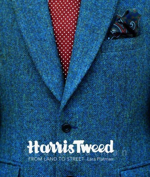 Harris Tweed : From Land to Street by Lara Platman.