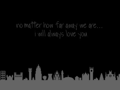 No matter how far away we are… I will always love you ♥