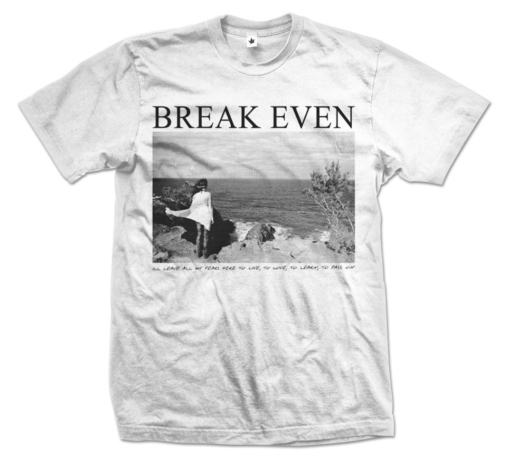 breakevenaustralia:  New Shirt we will have on tour with us! 'ill leave all my fears here to live, to love, to learn, to pass on'   Lil' quickie for Break Even, pick it up on their tour with the getaway plan.