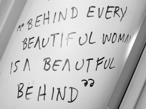 "terrysdiary:  ""Behind Every Beautiful Woman Is A Beautiful Behind""  I'm not sure I can argue with this."