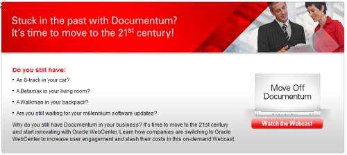 Oracle has a very direct approach to persuade customers to move from Documentum to Oracle. I've never been that interested in Oracle's content management offerings. I assume it is the former Stellent product and I have no idea to what extend they invest in the further development of this product. But I am glad I moved away from Documentum in 2006 to focus on Alfresco's open source content management, especially if you look into the new features the upcoming release is going to offer.