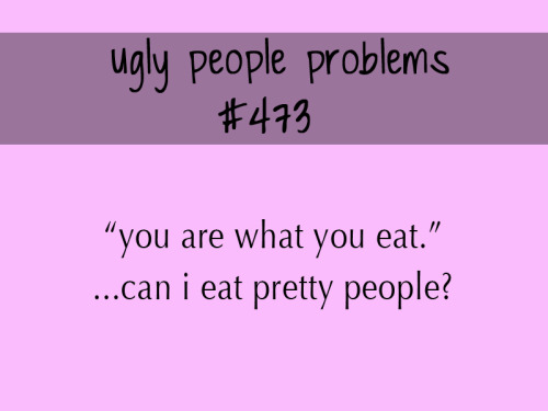 uglypeopleproblems:  submitted by noveriot
