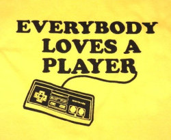 pwnlove:  Trust me, I'm a gamer. I know this stuff. Everybody Loves A Player t-shirt from lastearth