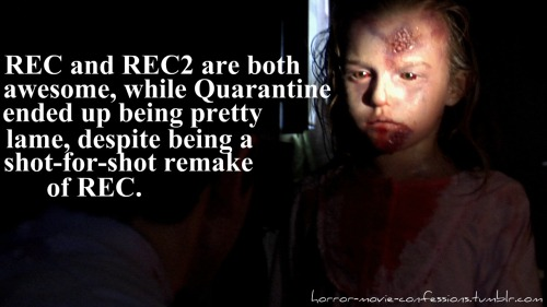 """REC and REC2 are both awesome, while Quarantine ended up being pretty lame, despite being a shot-for-shot remake of REC."""