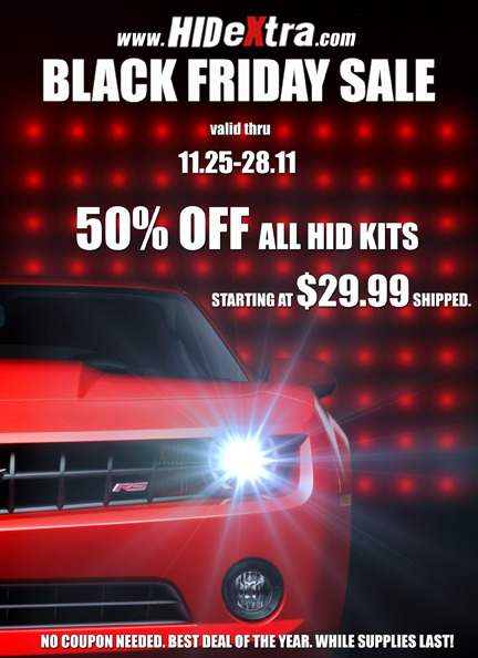 HIDEXTRA BLACK FRIDAYSALE! 11/25-11/28 50% OFF ALL HID KITS, STARTING AT $29.99 SHIPPED. NO COUPON NEEDED. BEST DEAL OF THE YEAR. WHILE SUPPLIES LAST!