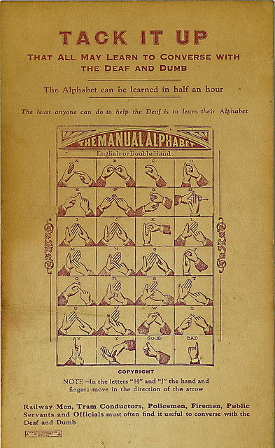 "paulbeige:  Tack It Up Sign Language on Flickr. The Manual Alphabet instruction leaflet for transport workers. ""That all may learn to converse with the deaf and dumb"" ""The Alphabet can be learned in half an hour"" ""The least anyone can do to help the Deaf is to learn their Alphabet"" Possibly printed by the Australian Railways Union, 1930s."