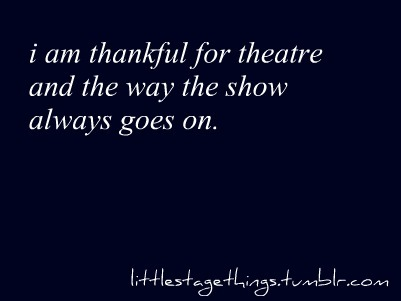 littlestagethings:  happy thanksgiving to my lovely followers. you're beautiful and incredibly talented and i love every last one of you.