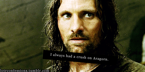 lotrconfessions:  I always had a crush on Aragorn.