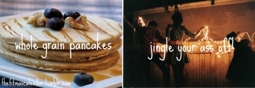 "fitmascalendarchallenges:   FOODCHALLENGEEverybody loves pancakes, so why don't we try making a healthier version of them?  ""Ingredients:- 1 egg- 3 egg whites- 1/4 cup low fat cottage cheese- 30g protein powder (I use vanilla whey isolate)- 20g wholegrain oats- cinnamon/nutmeg/vanilla extract (optional) Pop it all in a blender to mix, then pour onto an oiled pan (I use grapeseed oil), cook, flip, and serve! This is DEFINITELY enough for one serving - I'm stuffed after eating these! I love mine with strawberries, bananas and agave syrup, yum! :)"" Note; Thank you so much, happyhealthyhippy for letting me use your recipe!   I've made them several times and they are GREAT!<3 Nutritional Info:Calories: 414Carbs: 15gProtein: 62gFat: 10g  EXERCISE CHALLENGEJingle your ass off! Find a couple of chrismas songs to dance to, and dance like nobodys watching! Dancing like a maniac is great in so many ways; It burns calories, it reduces stress and it gets you in a cheery (christmas) mood!"