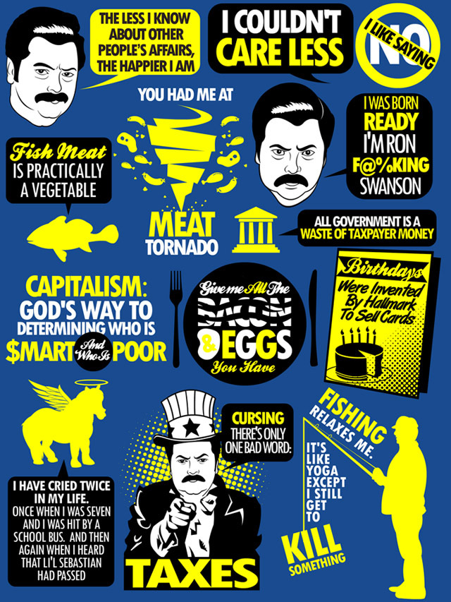 tomtrager:  Over 10 inspiring quotes from Ron F@%KING Swanson.  BUY AS A TEE AT: http://www.redbubble.com/people/tomtrager/works/8114908-ron-swanson-quotes
