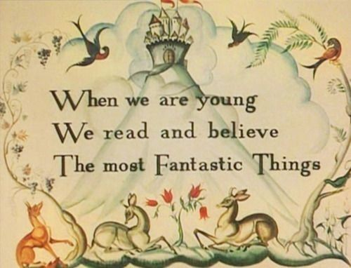 """When we are youngWe read and believeThe most Fantastic Things"""