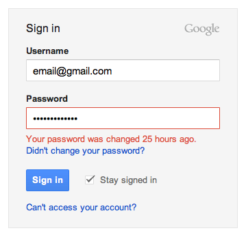 Gmail - When attempting to sign in with an incorrect password, it reminds you how long ago it was changed. /via Garrett Miller