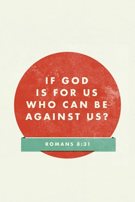 If God is for us who can be against us? (Romans 8:31)