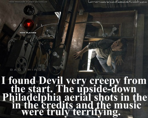 """I found Devil very creepy from the start. The upside-down Philadelphia aerial shots in the credits and the music were truly terrifying."""